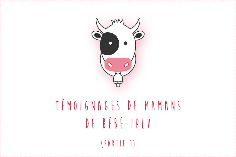 Bébé IPLV : Témoignages de mamans (Partie 1)