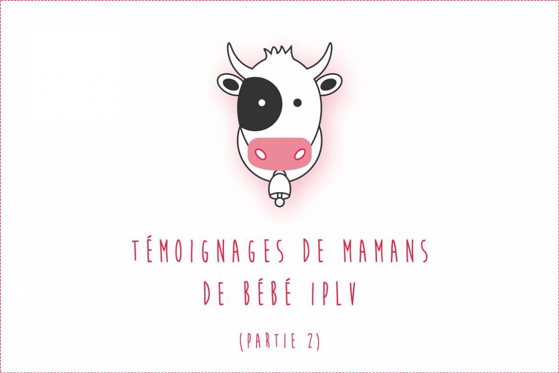 Bébé IPLV : Témoignages de mamans (Partie 2)
