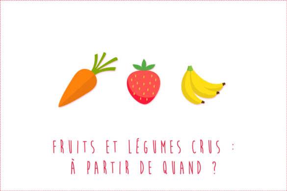Les fruits et légumes crus pour bébé : à partir de quand ?