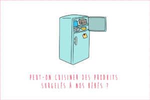 Peut-on cuisiner les petits pots de bébé avec des aliments / produits surgelés ?
